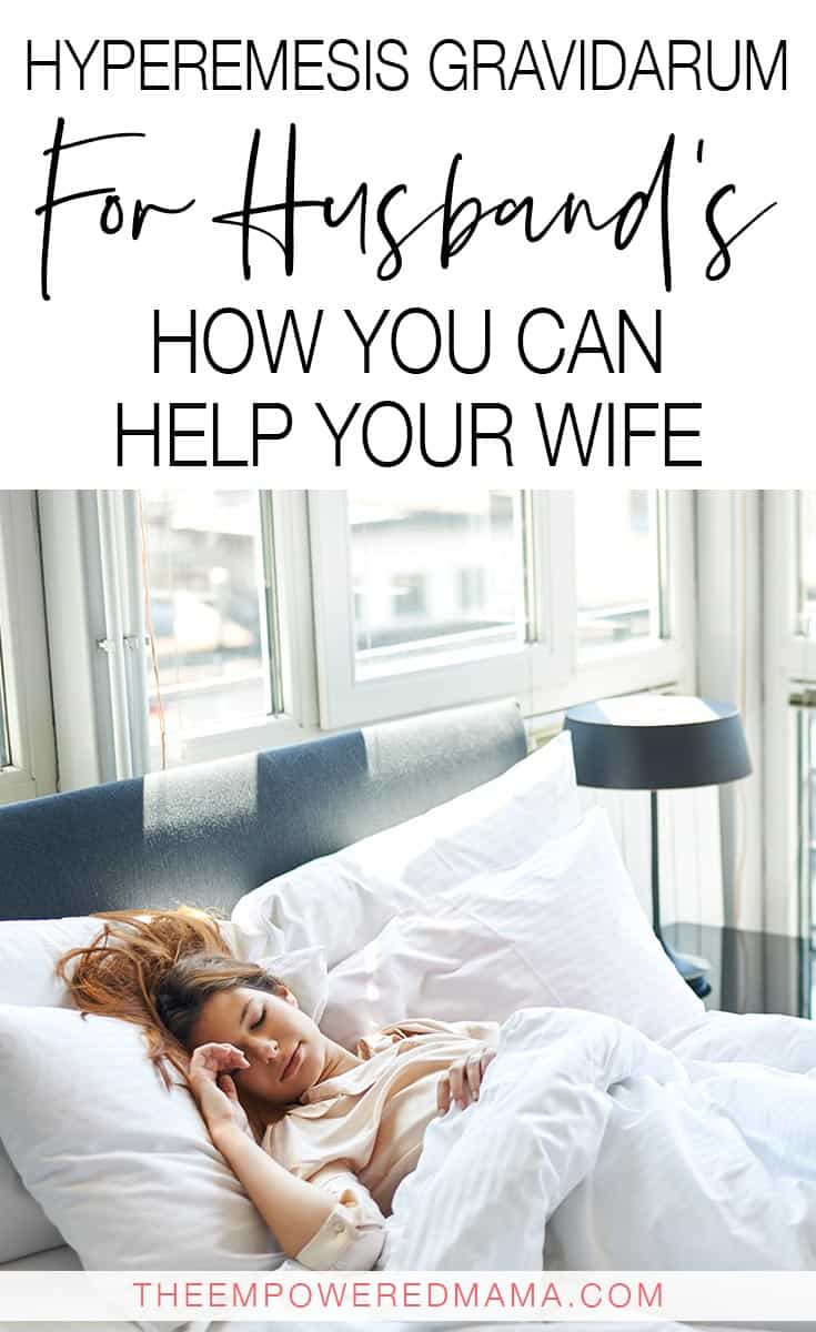 Hyperemesis Gravidarum For Husbands How To Help Your Wife The