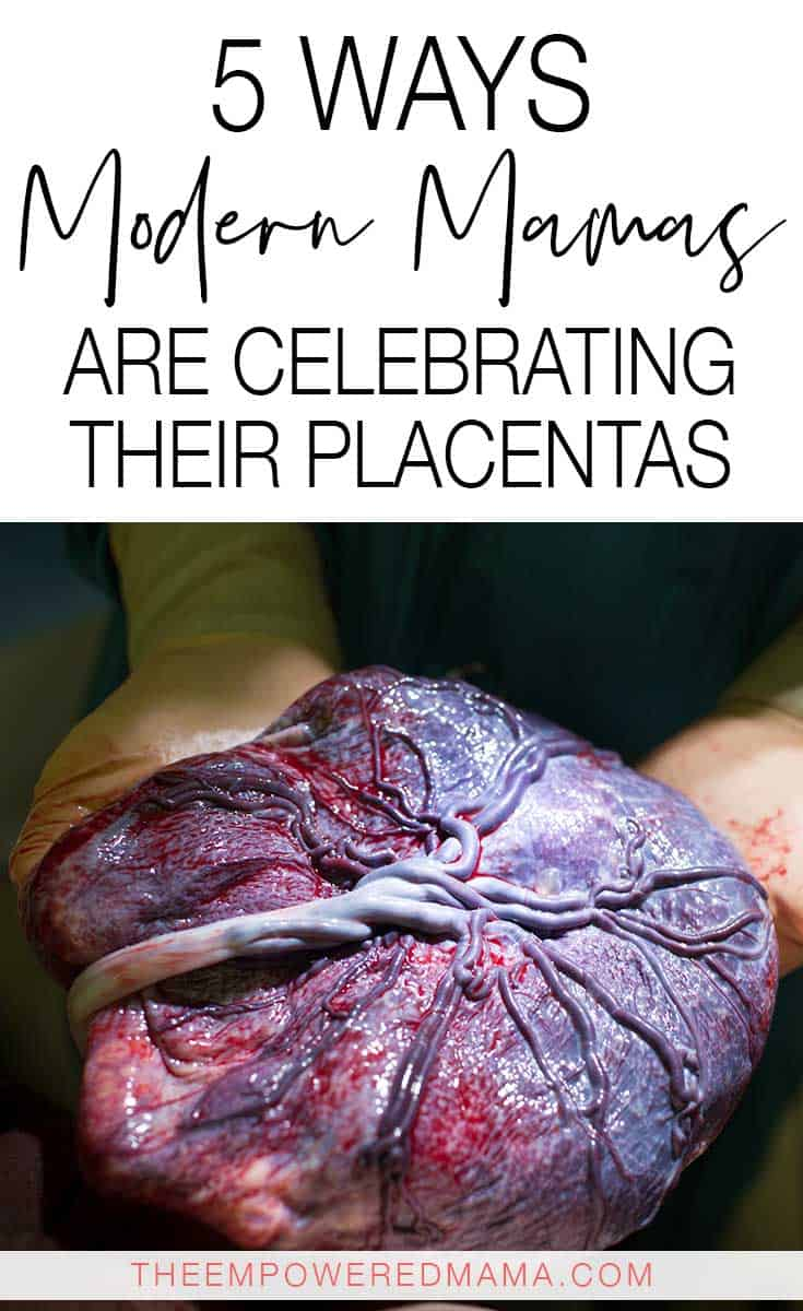 The placenta is absolutely incredible and it deserves to be celebrated. These are a few ways modern mamas are celebrating their placentas.