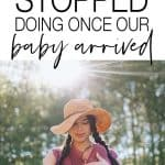 I knew once our baby arrived things were going to change, but I didn't realise there would be a whole heap of things I'd stop doing too!
