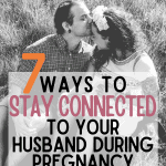 Pregnancy can be a turbulent time, especially as a couple. These are some of the ways you can stay connected to your husband during pregnancy and keep your relationship strong.