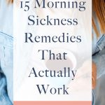 Combat your nausea with these 15 morning sickness remedies that actually work